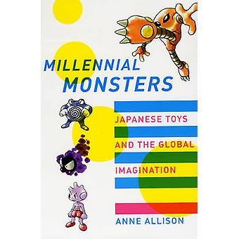 Millennial Monsters - Japanese Toys and the Global Imagination by Anne