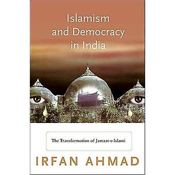Islamism and Democracy in India - The Transformation of Jamaat-e-Islam