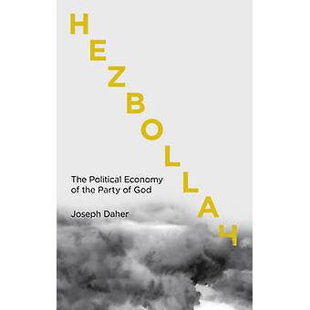 Hezbollah - The Political Economy of Lebanon's Party of God by Joseph