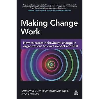 Making Change Work - How to Create Behavioural Change in Organizations
