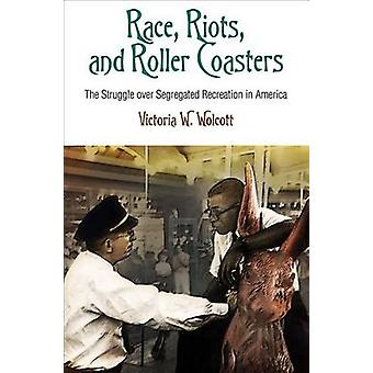 Race - Riots - and Roller Coasters - The Struggle Over Segregated Recr