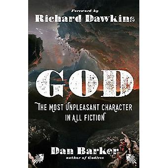 God - The Most Unpleasant Character in All Fiction by Dan Barker - 978