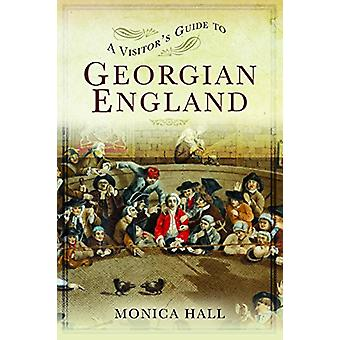A Visitor's Guide to Georgian England by Monica Hall - 9781473876859
