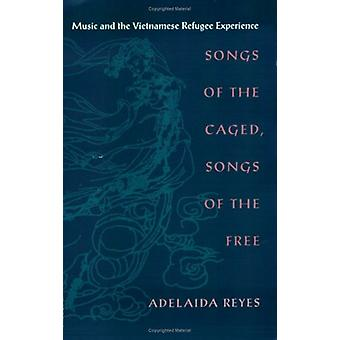 Songs of the Caged - Songs of the Free - Music and the Vietnamese Refu