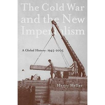 The Cold War and the New Imperialism - A Global History - 1945-2005 by