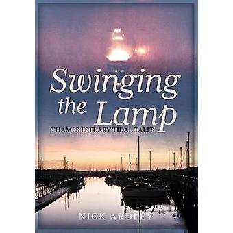 Swinging the Lamp - Thames Estuary Tidal Tales by Nick Ardley - 978178