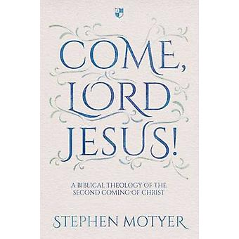Come Lord Jesus! - A Biblical Theology of the Second Coming of Christ