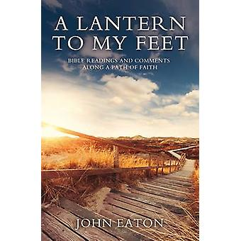 A Lantern to My Feet - Bible Readings and Comments Along a Path of Fai