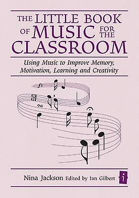 The Little Book of Music for the Classroom - Using Music to Improve Me