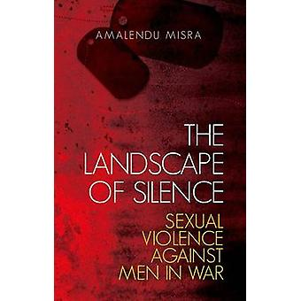 Die Landschaft des Schweigens - sexuelle Gewalt gegen Männer im Krieg von Amale