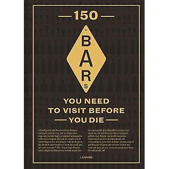 150 Bars You Need to Visit Before You Die by 150 Bars You Need to Vis