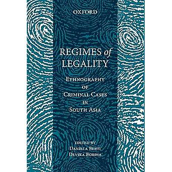 Regimes of Legality - Ethnography of Criminal Cases in South Asia by D