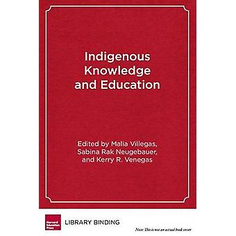 Indigenous Knowledge and Education - Sites of Struggle - Strength - an