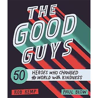 The Good Guys - 50 Heroes Who Changed the World with Kindness by The G