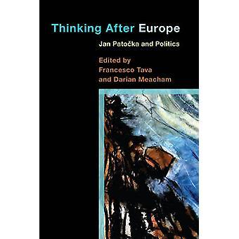 Thinking After Europe - Jan Patocka and Politics by Francesco Tava - D