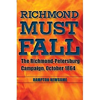 Richmond Must Fall: The Richmond-Pettersburg Campaign, October 1864