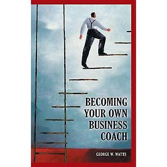 Becoming Your Own Business Coach by Watts & George