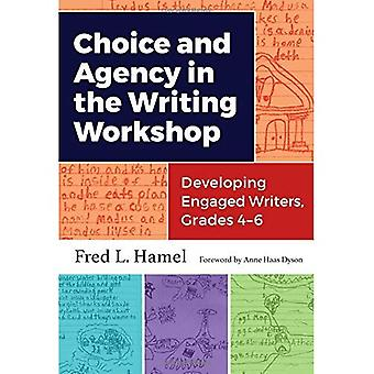 Choice and Agency in the Writing Workshop: Developing� Engaged Writers, Grades 4-6 (Language and Literacy Series)
