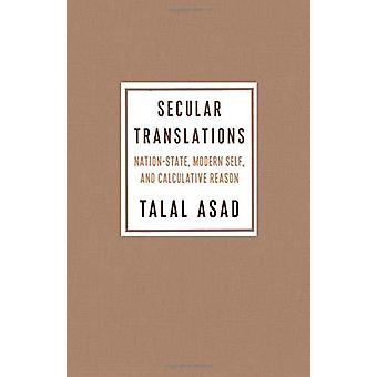 Secular Translations - Nation-State - Modern Self - and Calculative Re