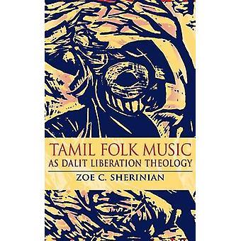 Tamil Volksmusik als Dalit Befreiungstheologie von Sherinian & Zoe C.