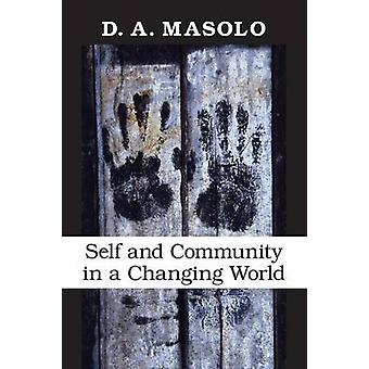 Self and Community in a Changing World by Masolo & D. A.