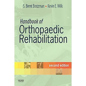 Handbook of Orthopaedic Rehabilitation by Brotzman & S. Brent