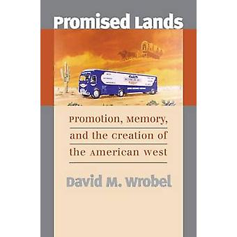 Promised Lands Promotion Memory and the Creation of the American West by Wrobel & David M.