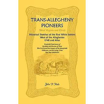 TransAllegheny Pioneers West Virginia and Ohio Historical Sketches of the First White Settlers West of the Alleghenies 1748 and After by Hale & John P.