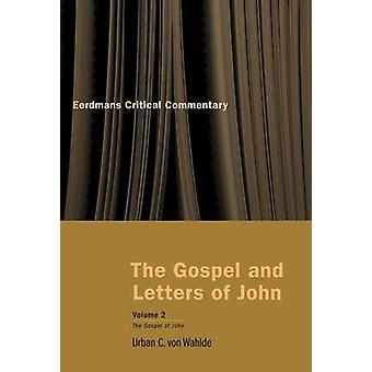The Gospel and Letters of John Volume 2 Commentary on the Gospel of John by Von Wahlde & Urban C