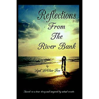 Reflections from the Riverbank by Fox & Lyal LeClair