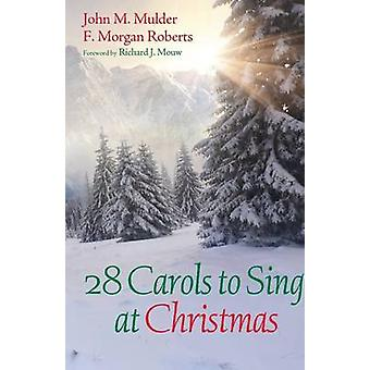 28 Carols to Sing at Christmas by Mulder & John M.