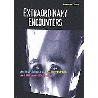 Extraordinary Encounters An Encyclopedia of Extraterrestrials and Otherworldly Beings by Clark & Jerome
