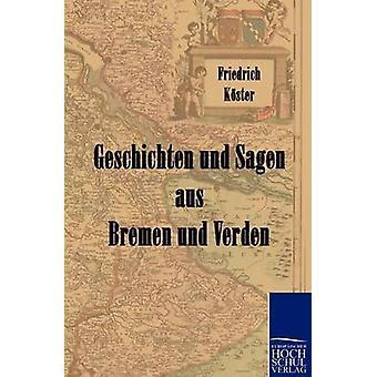 Geschichten und Sagen aus Bremen und Verden by Kster & Friedrich Hg.