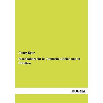 Eisenbahnrecht im Deutschen Reich und in Preuen by Eger & Georg