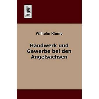 Handwerk Und Gewerbe Bei Den Angelsachsen by Klump & Wilhelm