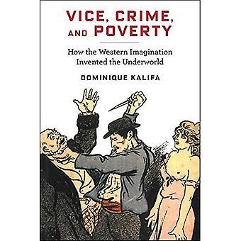 Vice, kriminalitet og fattigdom: hvordan vestlige fantasien opfundet underverdenen (Europæiske perspektiver: en serie i sociale tanke og kulturel kritik)