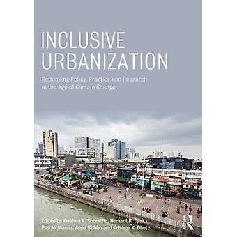 Inclusive Urbanization - Rethinking Policy - Practice and Research in