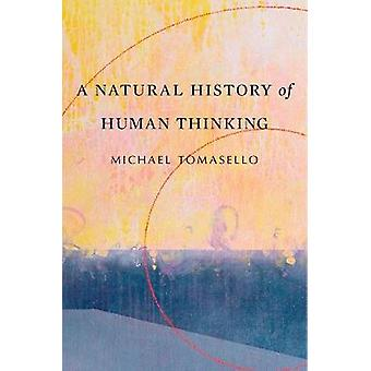 A Natural History of Human Thinking by A Natural History of Human Thi