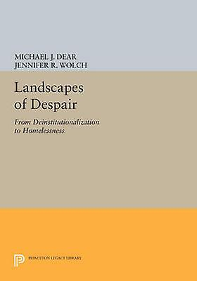 Landscapes of Despair - From Deinstitutionalization to Homelessness by
