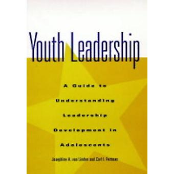 Youth Leadership - A Guide to Understanding Leadership Development in