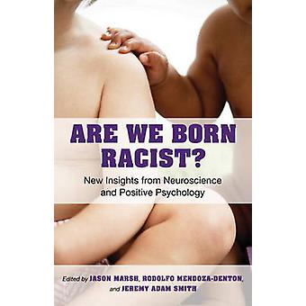 Are We Born Racist? - New Insights from Neuroscience and Positive Psyc