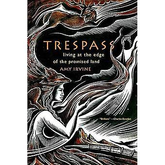 Trespass - Living at the Edge of the Promised Land by Amy Irvine - 978
