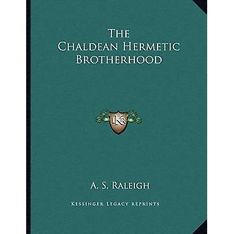 The Chaldean Hermetic Brotherhood by A S Raleigh - 9781163050866 Book