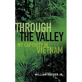 Through the Valley - My Captivity in Vietnam by William Reeder - 97815