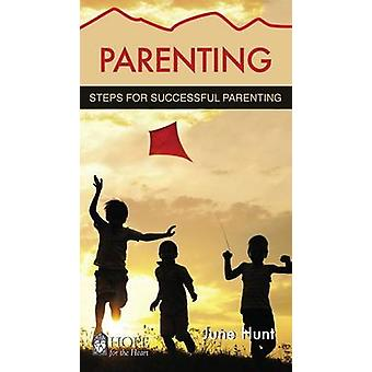 Parenting - Steps for Successful Parenting by June Hunt - 978159636672