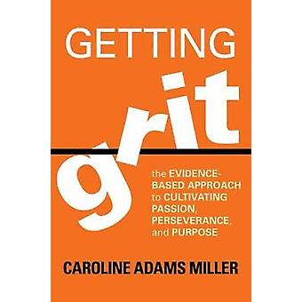 Getting Grit - The Evidence-Based Approach to Cultivating Passion - Pe