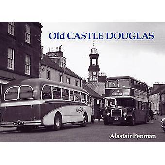 Old Castle Douglas by Alastair Penman - 9781840330359 Book