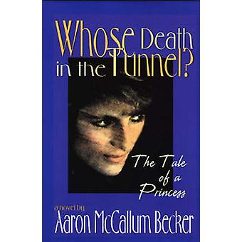 Whose Death in the Tunnel? - A Tale of a Princess by Aaron McCallum Be