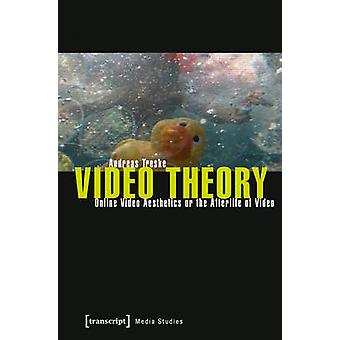 Video Theory - Online Video Aesthetics or the Afterlife of Video by An