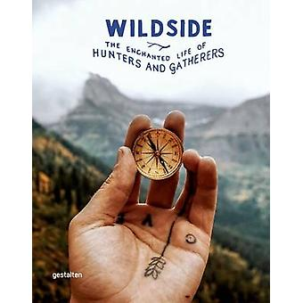 Wildside - The Enchanted Life of Hunters and Gatherers by Gestalten -